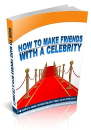 How To Make Friends With A Celebrity ebook by Anonymous