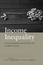 Income Inequality - Economic Disparities and the Middle Class in Affluent Countries ebook by Janet Gornick,Markus Jäntti