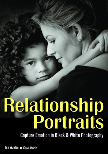 Relationship Portraits - Capture Emotion in Black & White Photography ebook by Tim Walden