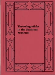 Throwing-sticks in the National Museum ebook by Otis Tufton Mason