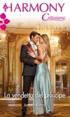 La vendetta del principe - Harmony Collezione eBook by Janette Kenny
