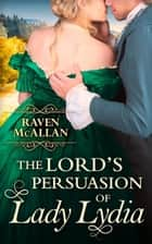 The Lord's Persuasion of Lady Lydia ebook by Raven McAllan