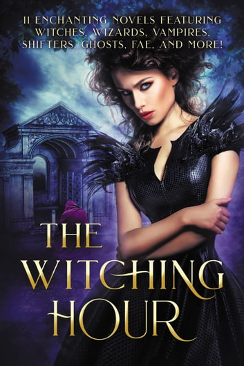 The Witching Hour - 11 Enchanting Novels Featuring Witches, Wizards, Vampires, Shifters, Ghosts, Fae, and More! ebook by Christine Pope,Yasmine Galenorn,Sarra Cannon,Kat Parrish,Phaedra Weldon,Stacy Claflin,Nicole R. Taylor,Melissa F. Olson,Kristy Tate,Holly Evans,SM Reine
