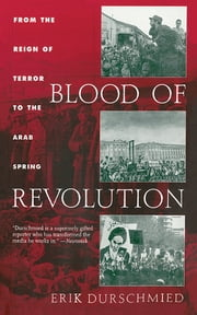 Blood of Revolution - From the Reign of Terror to the Arab Spring ebook by Erik Durschmied