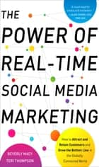 The Power of Real-Time Social Media Marketing: How to Attract and Retain Customers and Grow the Bottom Line in the Globally Connected World ebook by Beverly Macy, Teri Thompson