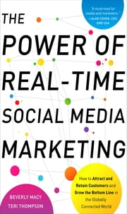 The Power of Real-Time Social Media Marketing: How to Attract and Retain Customers and Grow the Bottom Line in the Globally Connected World ebook by Beverly Macy,Teri Thompson