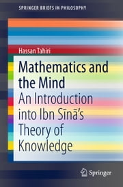 Mathematics and the Mind - An Introduction into Ibn Sīnā's Theory of Knowledge ebook by Hassan Tahiri