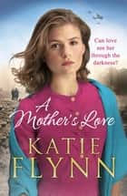A Mother's Love ebook by Katie Flynn
