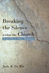 Breaking the Silence within the Church - Responding to Abuse Allegations ebook by Judy R. De Wit