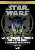 Star Wars légendes - La Croisade noire du Jedi fou : tome 1 ebook by Timothy ZAHN