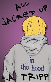 All Jacked Up In The Hood ebook by L.A. Tripp
