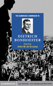 The Cambridge Companion to Dietrich Bonhoeffer ebook by John W. de Gruchy