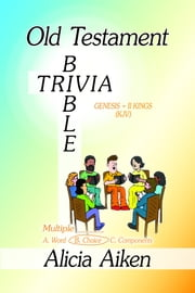 Old Testament Bible Trivia Genesis-II Kings Multiple Choice ebook by Alicia Aiken