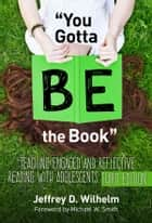 """You Gotta BE the Book"" - Teaching Engaged and Reflective Reading with Adolescents ebook by Jeffrey D. Wilhelm"