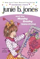 Junie B. Jones #14: Junie B. Jones and the Mushy Gushy Valentime ebook by Barbara Park, Denise Brunkus