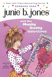 Junie B. Jones #14: Junie B. Jones and the Mushy Gushy Valentime ebook by Barbara Park,Denise Brunkus