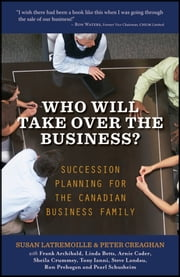 Who Will Take Over the Business? - Succession Planning for the Canadian Business Family ebook by Susan Latremoille,Peter Creaghan