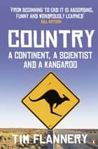 Country - A Continent, a Scientist and a Kangaroo ebook by Tim Flannery