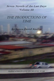 The Seven Last Days: Volume III: The Productions of Time ebook by James David Audlin