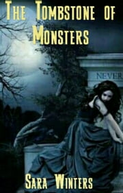 The Tombstone Of Monsters ebook by Sara Winters