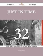 just in time 32 Success Secrets - 32 Most Asked Questions On just in time - What You Need To Know ebook by Cynthia Brown