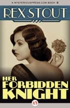 Her Forbidden Knight ebook by Rex Stout