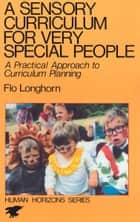 A Sensory Curriculum for Very Special People ebook by Flo Longhorn