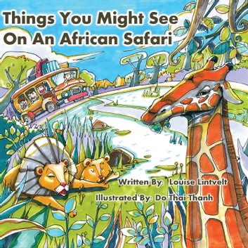 Things You Might See on an African Safari - A Counting Journey Through Africa ebook by Louise Lintvelt