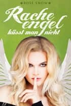 Racheengel küsst man nicht (Liebesroman) ebook by Rose Snow