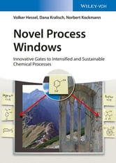 Novel Process Windows - Innovative Gates to Intensified and Sustainable Chemical Processes ebook by Volker Hessel,Dana Kralisch,Norbert Kockmann