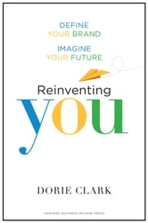 Reinventing You - Define Your Brand, Imagine Your Future ebook by Dorie Clark