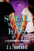 Steal With A Kiss - Parched, #8 ebook by Z.L. Arkadie