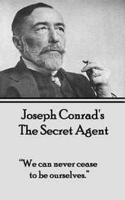 "The Secret Agent - ""We can never cease to be ourselves."" ebook by JosephC onrad"