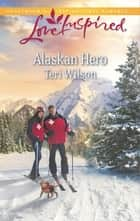 Alaskan Hero (Mills & Boon Love Inspired) ebook by Teri Wilson