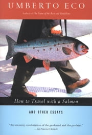How to Travel with a Salmon - And Other Essays ebook by Umberto Eco