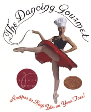 The Dancing Gourmet - Recipes to Keep You on Your Toes! ebook by Linda Hymes