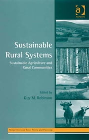 Sustainable Rural Systems - Sustainable Agriculture and Rural Communities ebook by Guy Robinson,Professor Henry Buller,Professor Owen Furuseth,Professor Andrew W Gilg,Professor Mark Lapping