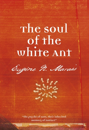 The Soul of the White Ant ebook by Eugene N Marais