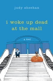 I Woke Up Dead at the Mall ebook by Judy Sheehan