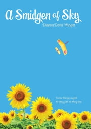 A Smidgen of Sky ebook by Dianna Dorisi Winget