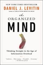 The Organized Mind - Thinking Straight in the Age of Information Overload ekitaplar by Daniel J. Levitin