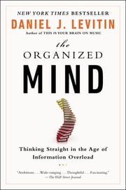 The Organized Mind - Thinking Straight in the Age of Information Overload ebook by Kobo.Web.Store.Products.Fields.ContributorFieldViewModel