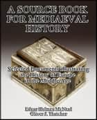 A Source Book for Mediaeval History : Selected Documents illustrating the History of Europe in the Middle Age ebook by Oliver J. Thatcher, Edgar Holmes McNeal