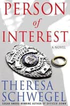 Person of Interest - A Novel ebook by Theresa Schwegel