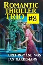 Romantic Thriller Trio #8 - Drei Romane ebook by Jan Gardemann