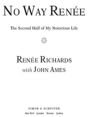 No Way Renee - The Second Half of My Notorious Life ebook by Renee Richards,John Ames