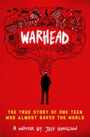 Warhead - The True Story of One Teen Who Almost Saved the World ebook by Jeff Henigson