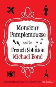 Monsieur Pamplemousse and the French Solution ebook by Michael Bond