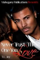 Never Trust The One You Love: Book 2 - The Hot Boyz Series eBook by T.L. Joy