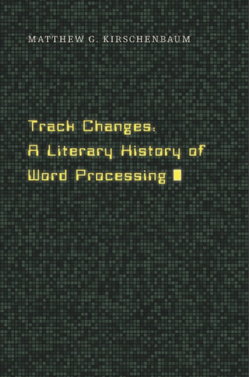 Track Changes ebook by Matthew G. Kirschenbaum